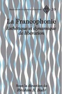 La Francophonie. Esthétique et dynamique de la libération