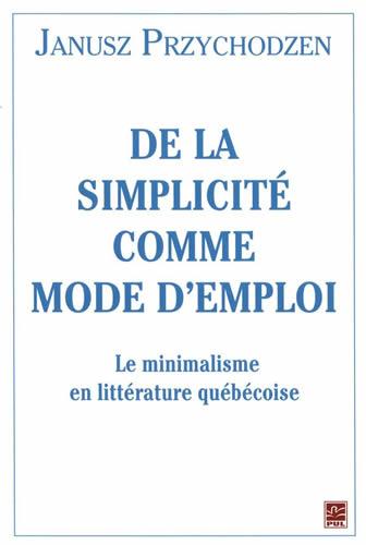 Janusz Przychodzen, De la simplicité comme mode d'emploi, Presses de l'Université Laval, 2014.